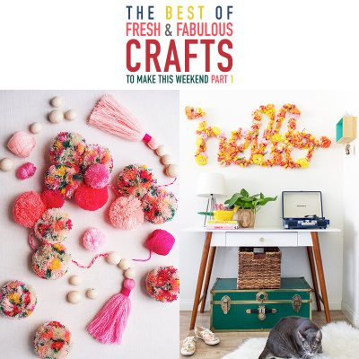 The Best of Fresh and Fabulous DIY Crafts To Make This Weekend Pt. 1