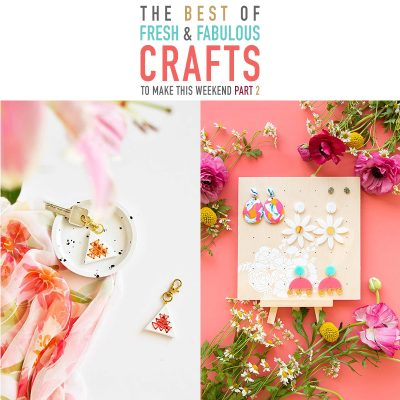 The Best of Fresh and Fabulous DIY Crafts To Make This Weekend Pt. 2