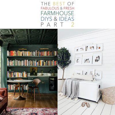 The Best Of Fabulous and Fresh Farmhouse DIYS and Ideas Pt. 2