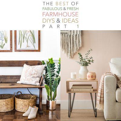 The Best Of Fabulous and Fresh Farmhouse DIYS and Ideas Pt. 1