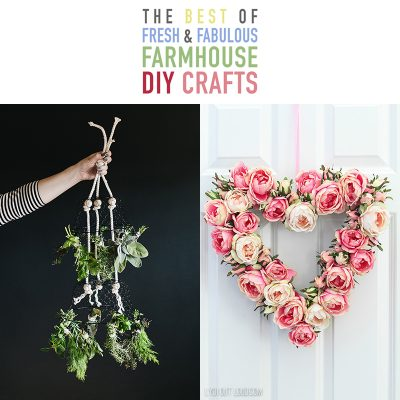 The Best of Fresh and Fabulous Farmhouse DIY Crafts