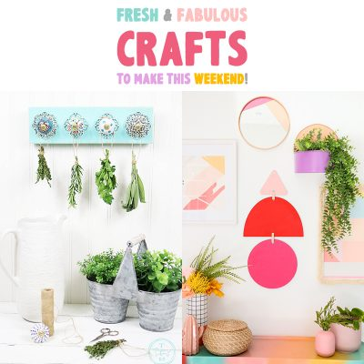Fresh and Fabulous DIY Crafts To Make This Weekend