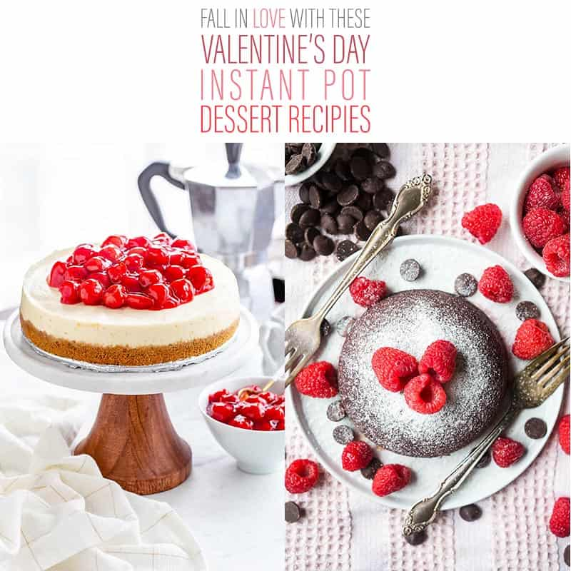 It's time to Fall In Love With These Valentine's Day Instant Pot Dessert Recipes! Make your special day a bit sweeter with any of these culinary creations!