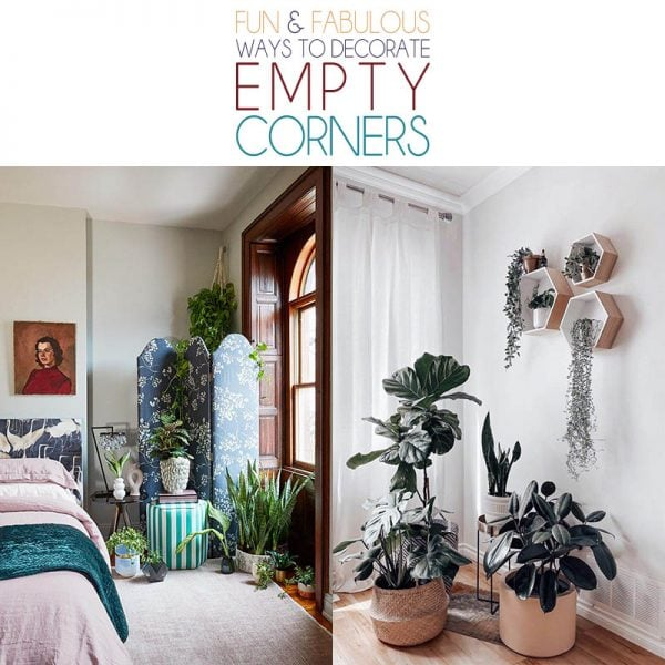 Time to check out some Fun and Fabulous Ways To Decorate Empty Corners.You won't believe how much you can do with an empty corner in any room!Come be inspired!