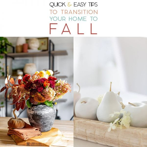 I think you are going to find these Quick and Easy Tips To Transition Your Home To Fall inspirational and oh so simple and budget friendly!